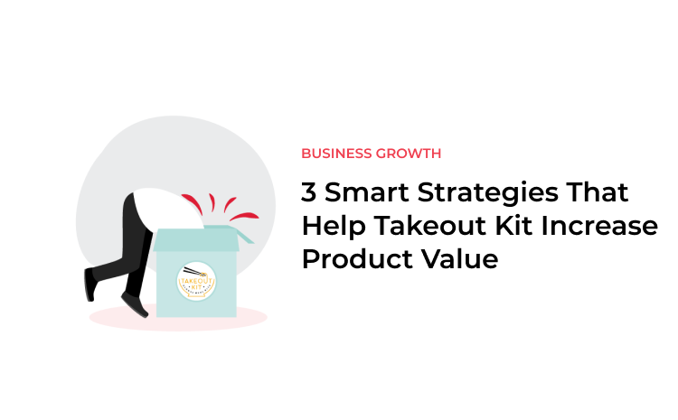 3 Smart Strategies That Help Takeout Kit Increase Product Value