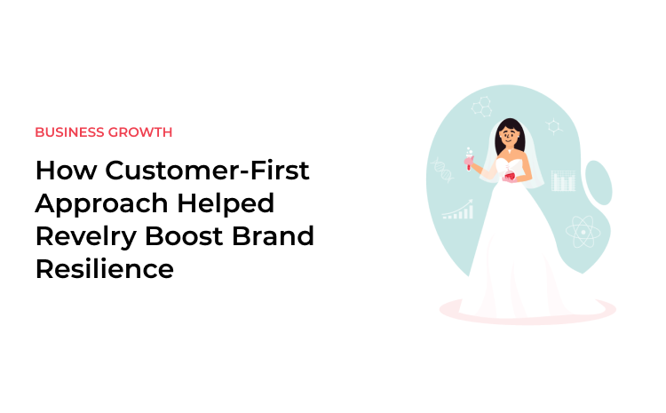 How Customer-First Approach Helped Revelry Boost Brand Resilience