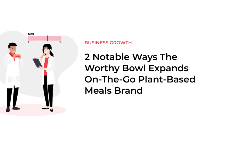 2 Notable Ways The Worthy Bowl Expands On-The-Go Plant-Based Meals Brand
