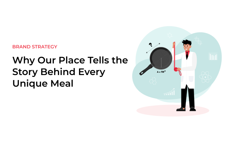 Why Our Place Tells the Story Behind Every Unique Meal