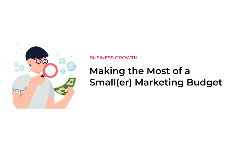 Making the Most of a Small(er) Marketing Budget