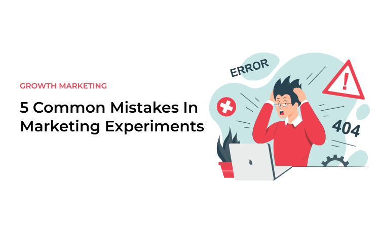 5 Common Mistakes In Marketing Experiments