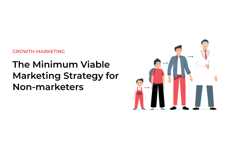The Minimum Viable Marketing Strategy for Non-marketers