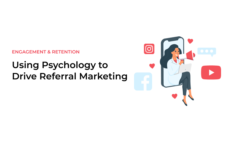 Using Psychology to Drive Referral Marketing
